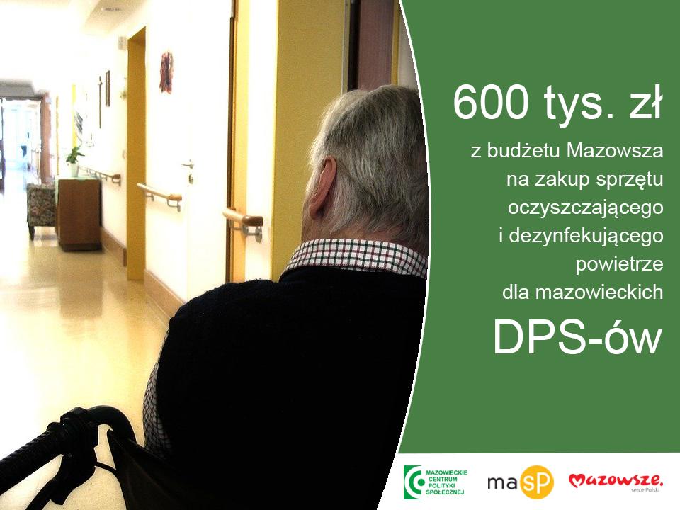 zdjęcie mężczyzny na wózku w domu opieki, obok napis: 600 tys. zł z budżetu Mazowsza na zakup sprzętu oczyszczającego i dezynfekującego powietrze dla mazowieckich DPS-ów. Niżej logo MCPS, MASP i Mazowsze