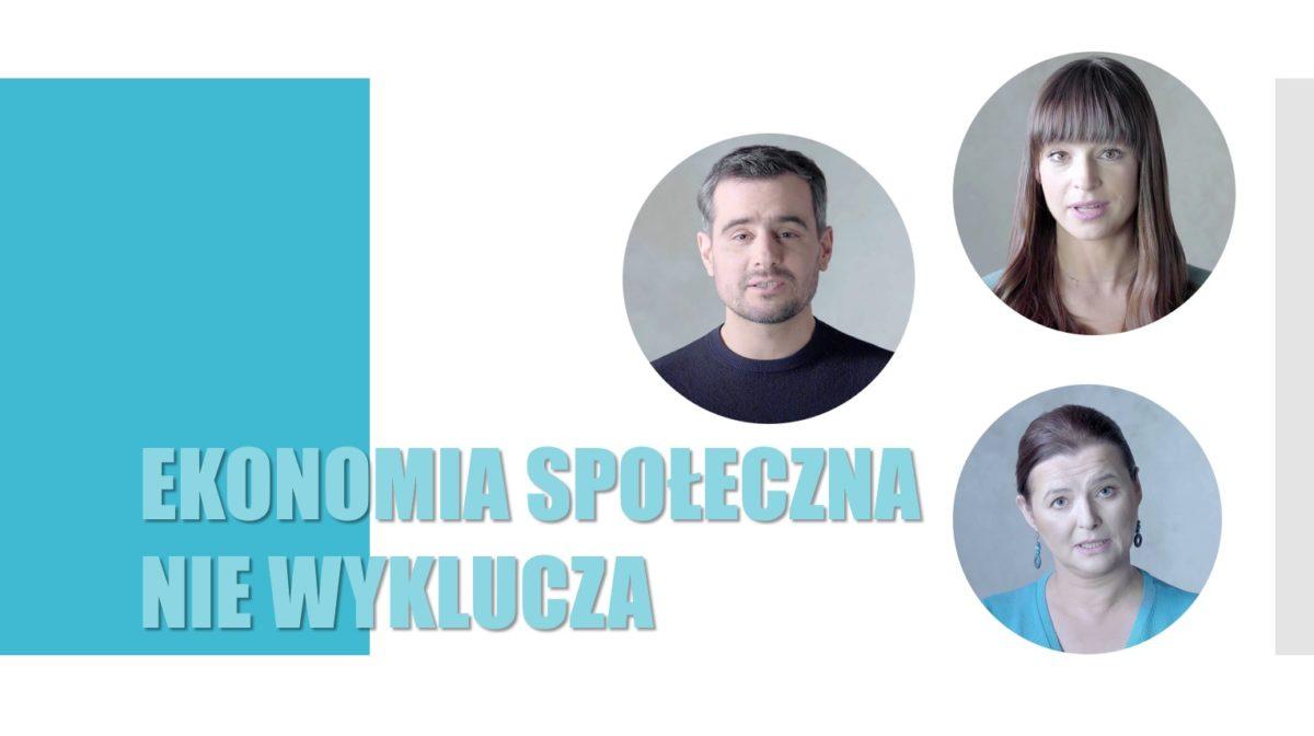 """na zdjęciu tytuł kampanii społecznej """"Ekonomia społeczna nie wyklucza"""" oraz 3 zdjęcia przestawiające aktorki: Judytę Budnik, Agnieszkę Więdłochę i aktora Antoniego Pawlickiego"""