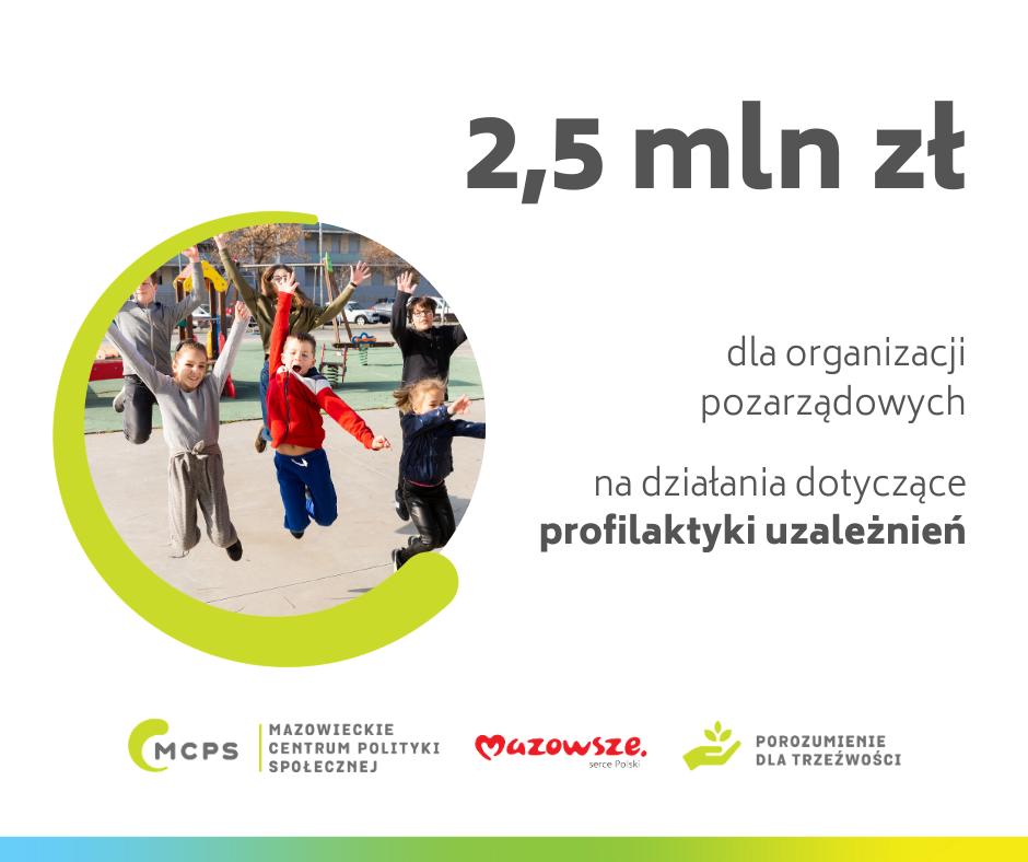 Infografika - 2,5 mln zł dla organizacji pozarządowych na działanie dotyczące profilaktyki uzależnień z logotypami MCPS, Mazowsze, Porozumienie dla trzeźwości