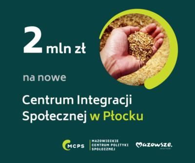 infografika: 2 mln zł na nowe Centrum Integracji Społecznej w Płocku. W prawym górnym rogu symboliczne zdjęcie dłoni z ziarnami